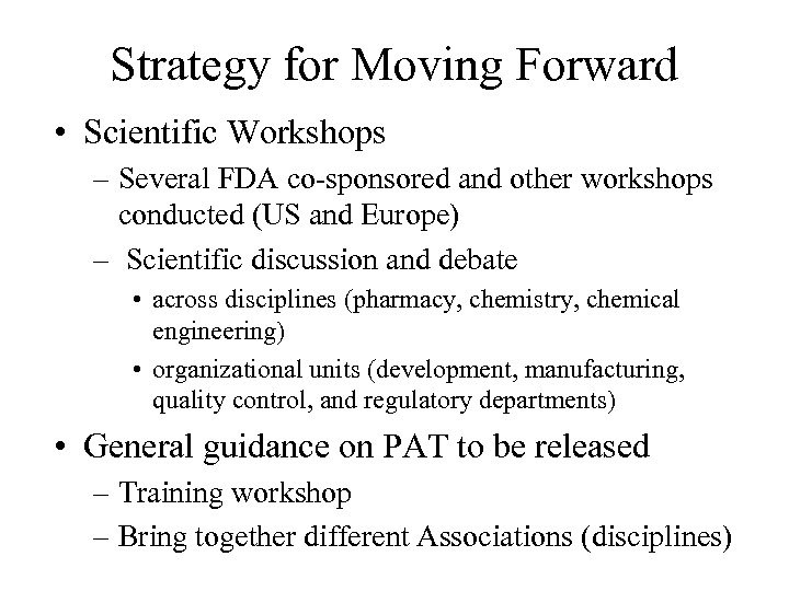 Strategy for Moving Forward • Scientific Workshops – Several FDA co-sponsored and other workshops