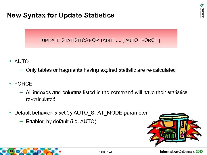 New Syntax for Update Statistics UPDATE STATISTICS FOR TABLE …. [ AUTO | FORCE