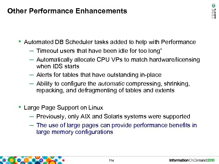 Other Performance Enhancements • Automated DB Scheduler tasks added to help with Performance –