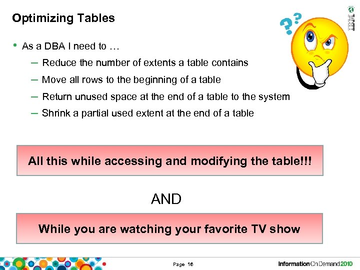 Optimizing Tables • As a DBA I need to … – Reduce the number