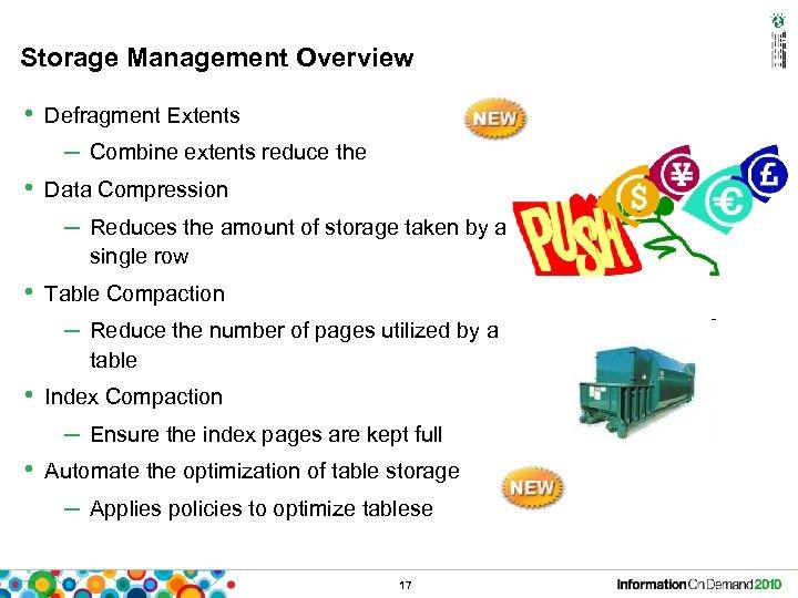Storage Management Overview • Defragment Extents – Combine extents reduce the • Data Compression