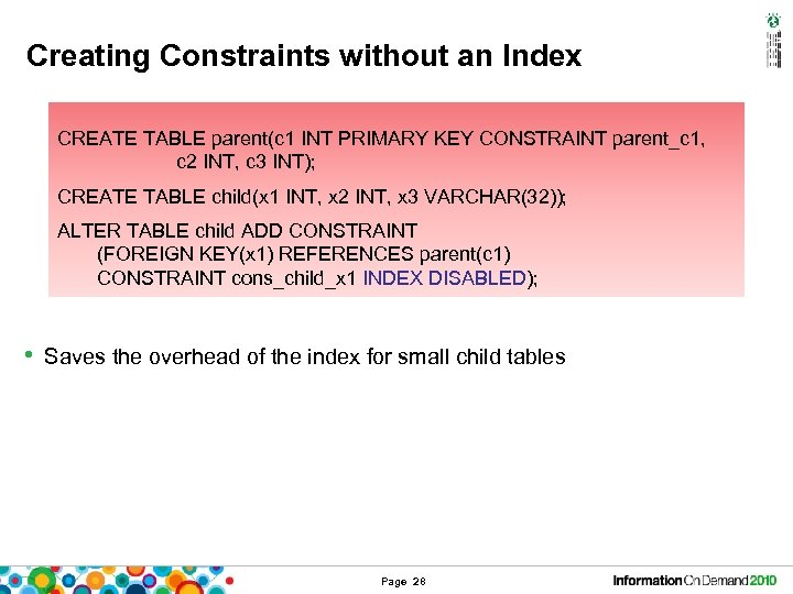 Creating Constraints without an Index CREATE TABLE parent(c 1 INT PRIMARY KEY CONSTRAINT parent_c
