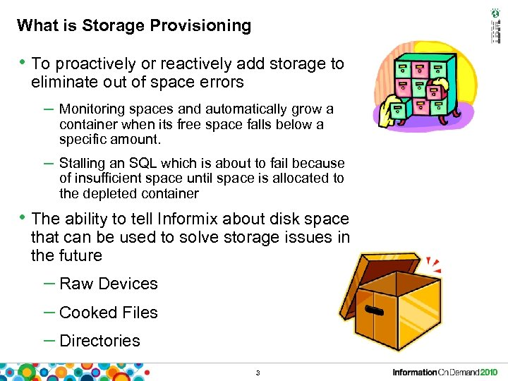What is Storage Provisioning • To proactively or reactively add storage to eliminate out