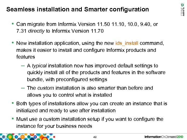 Seamless installation and Smarter configuration • Can migrate from Informix Version 11. 50 11.