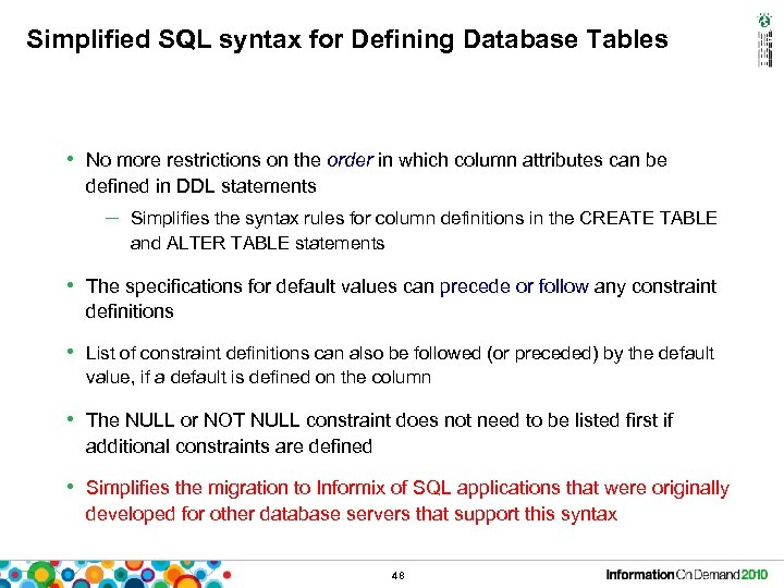 Simplified SQL syntax for Defining Database Tables • No more restrictions on the order