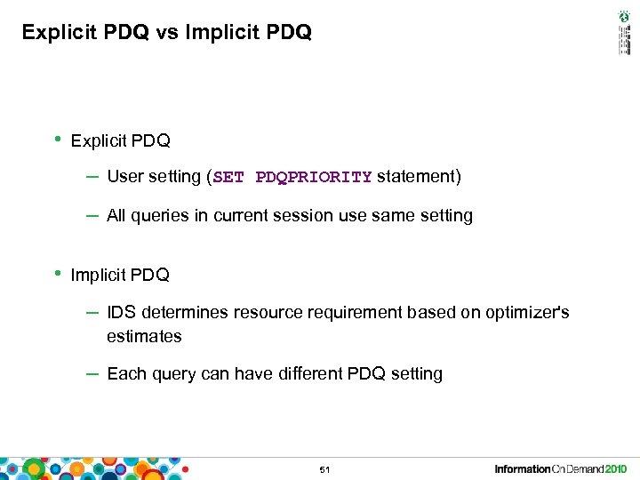 Explicit PDQ vs Implicit PDQ • Explicit PDQ – User setting (SET PDQPRIORITY statement)