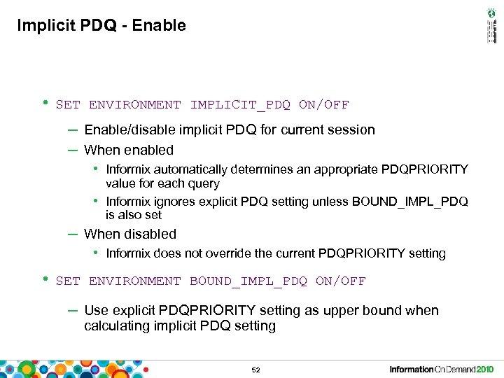 Implicit PDQ - Enable • SET ENVIRONMENT IMPLICIT_PDQ ON/OFF – Enable/disable implicit PDQ for