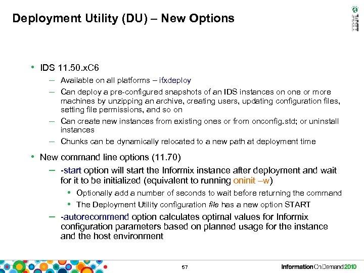 Deployment Utility (DU) – New Options • IDS 11. 50. x. C 6 –