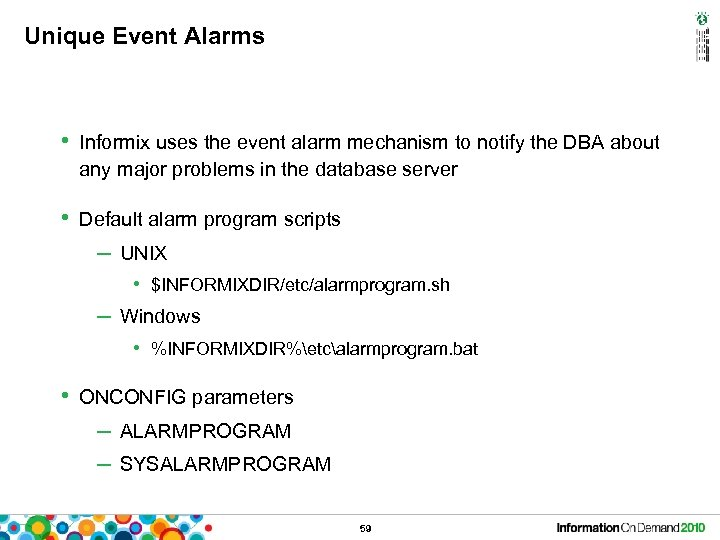 Unique Event Alarms • Informix uses the event alarm mechanism to notify the DBA