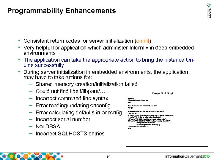 Programmability Enhancements • Consistent return codes for server initialization (oninit) • Very helpful for