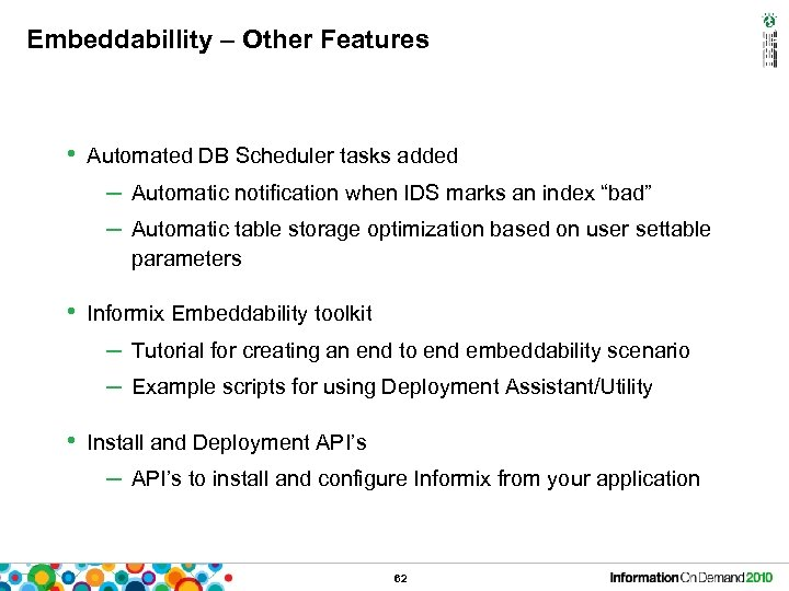 Embeddabillity – Other Features • Automated DB Scheduler tasks added – Automatic notification when
