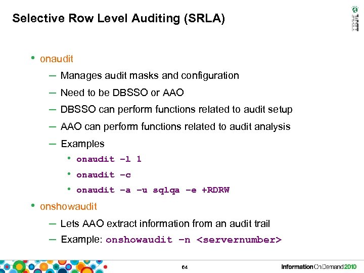 Selective Row Level Auditing (SRLA) • onaudit – Manages audit masks and configuration –