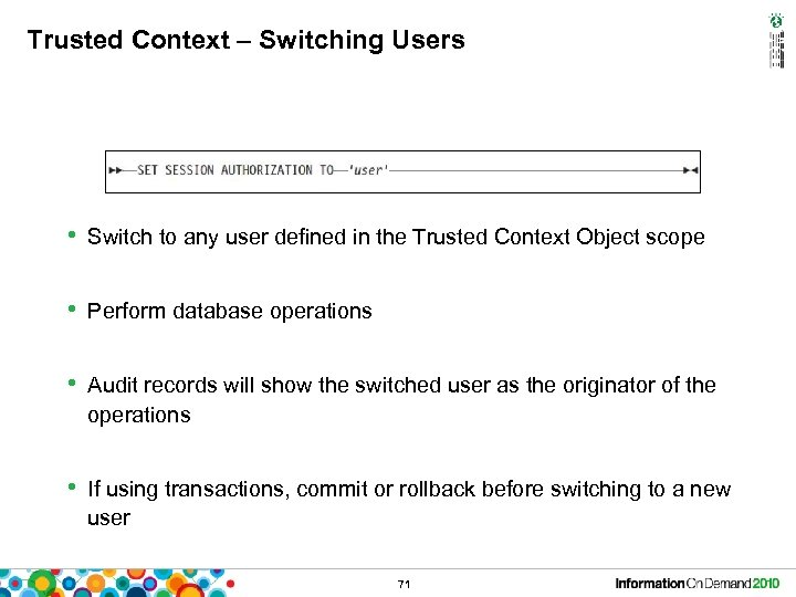 Trusted Context – Switching Users • Switch to any user defined in the Trusted