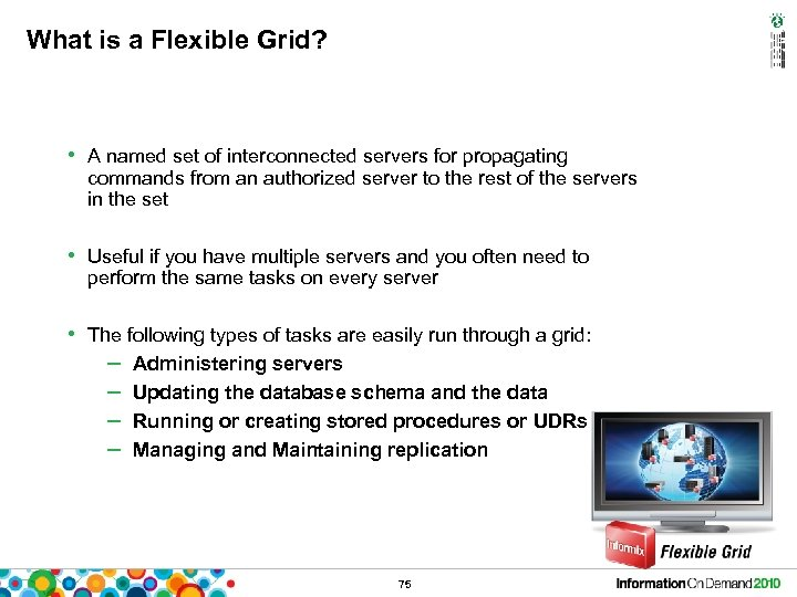 What is a Flexible Grid? • A named set of interconnected servers for propagating