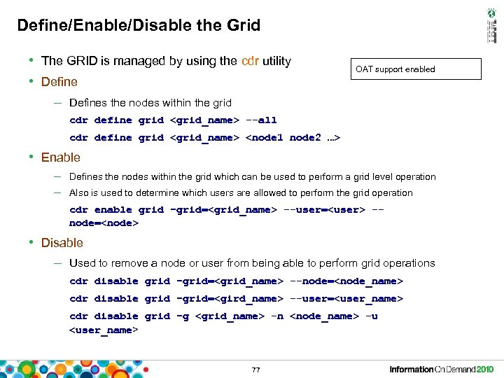 Define/Enable/Disable the Grid • The GRID is managed by using the cdr utility •