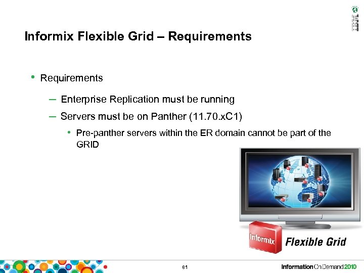 Informix Flexible Grid – Requirements • Requirements – Enterprise Replication must be running –