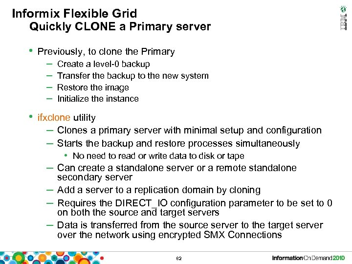 Informix Flexible Grid Quickly CLONE a Primary server • Previously, to clone the Primary