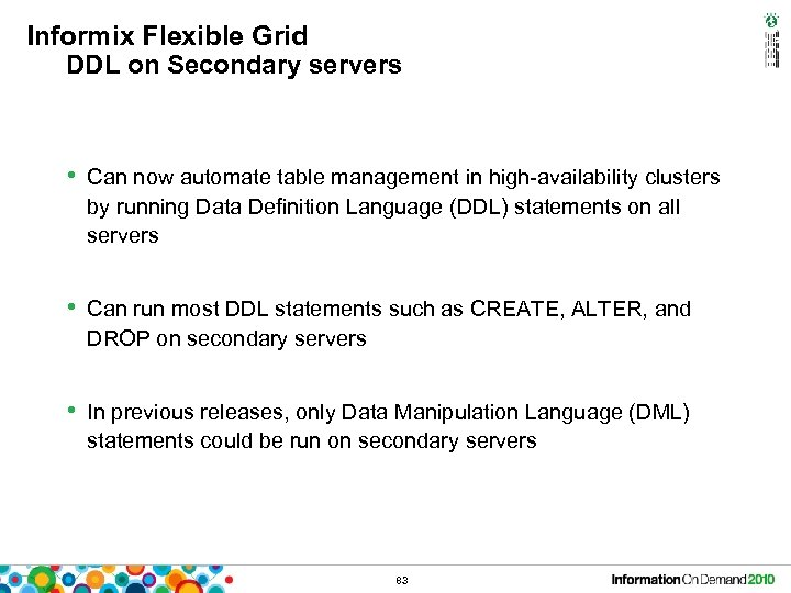 Informix Flexible Grid DDL on Secondary servers • Can now automate table management in