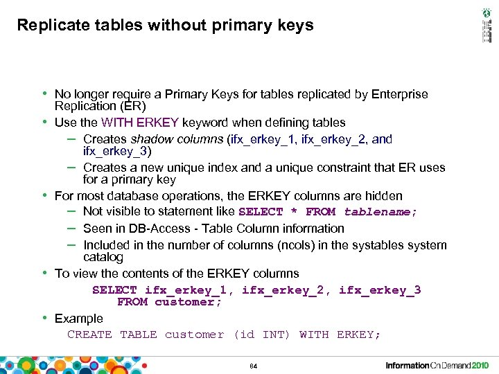 Replicate tables without primary keys • No longer require a Primary Keys for tables