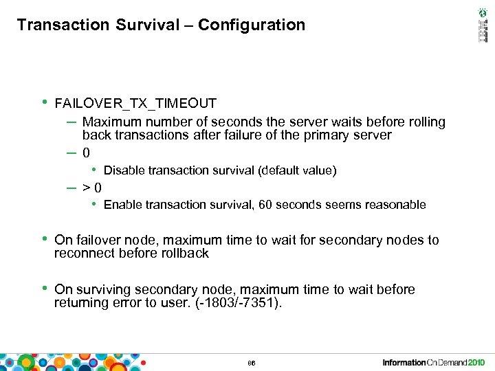 Transaction Survival – Configuration • FAILOVER_TX_TIMEOUT – Maximum number of seconds the server waits