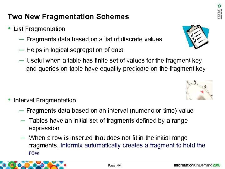 Two New Fragmentation Schemes • List Fragmentation – Fragments data based on a list