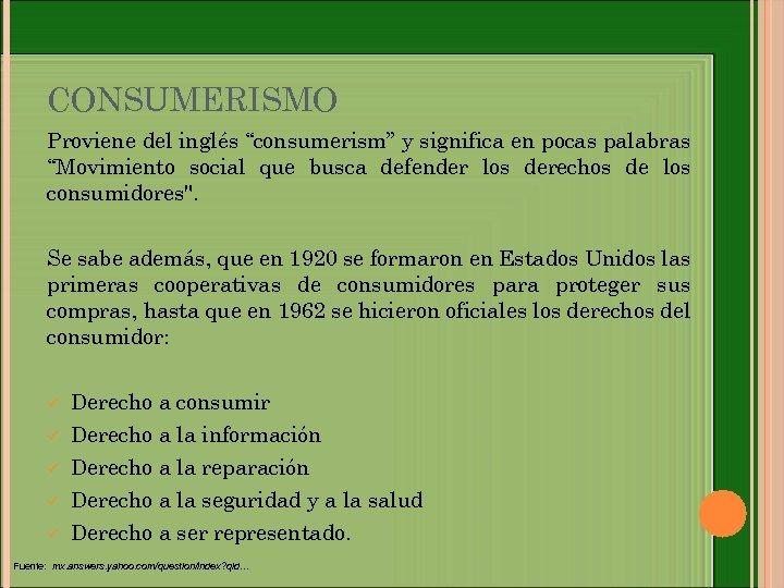"""CONSUMERISMO Proviene del inglés """"consumerism"""" y significa en pocas palabras """"Movimiento social que busca"""