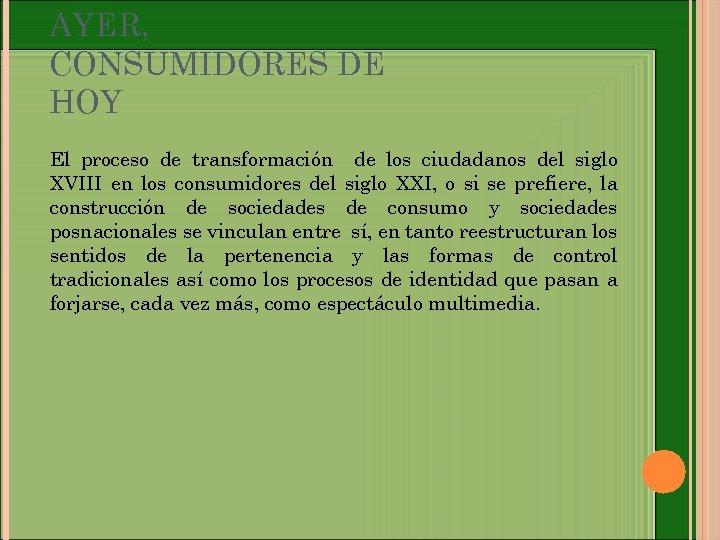 AYER, CONSUMIDORES DE HOY El proceso de transformación de los ciudadanos del siglo XVIII