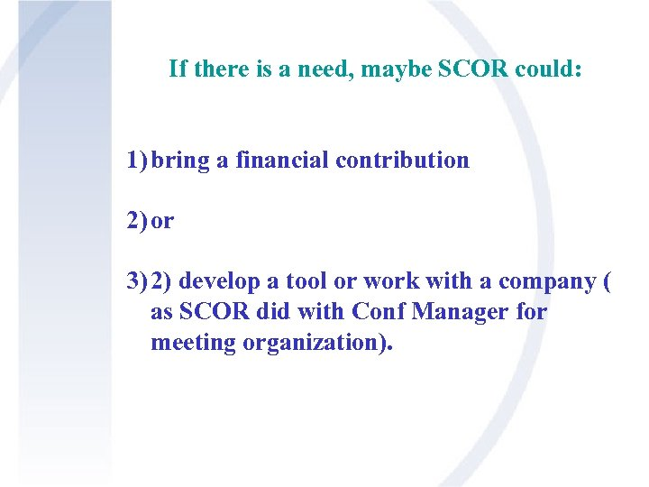 If there is a need, maybe SCOR could: 1) bring a financial contribution 2)
