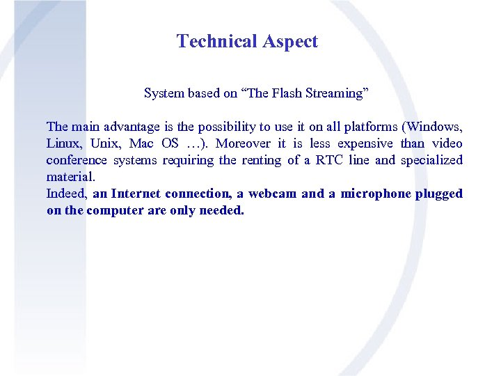 """Technical Aspect System based on """"The Flash Streaming"""" The main advantage is the possibility"""