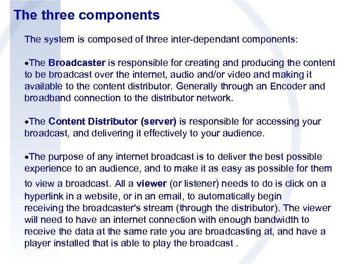 The three components The system is composed of three inter-dependant components: The Broadcaster is
