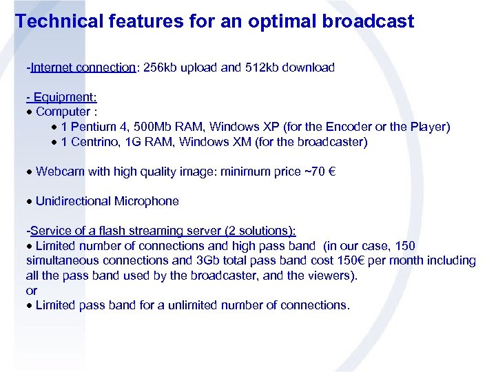 Technical features for an optimal broadcast -Internet connection: 256 kb upload and 512 kb