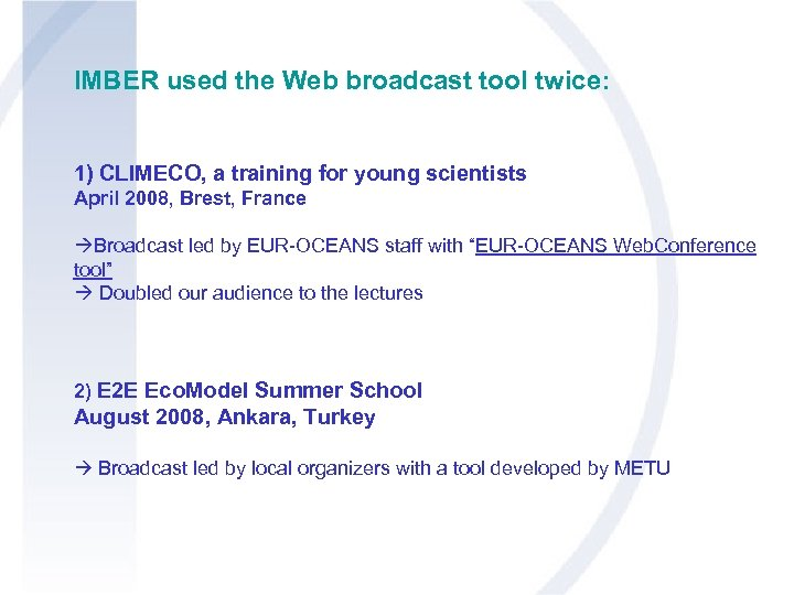 IMBER used the Web broadcast tool twice: 1) CLIMECO, a training for young scientists