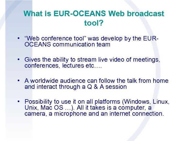 """What is EUR-OCEANS Web broadcast tool? • """"Web conference tool"""" was develop by the"""