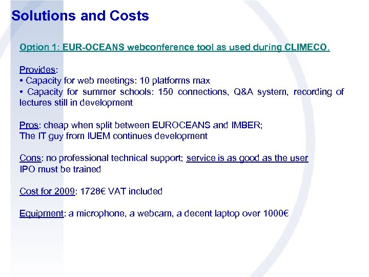 Solutions and Costs Option 1: EUR-OCEANS webconference tool as used during CLIMECO. Provides: •