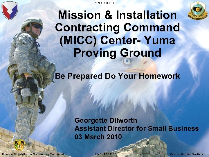 UNCLASSIFIED Mission & Installation Contracting Command (MICC) Center- Yuma Proving Ground Be Prepared Do