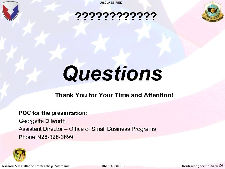 UNCLASSIFIED ? ? ? Questions Thank You for Your Time and Attention! POC for