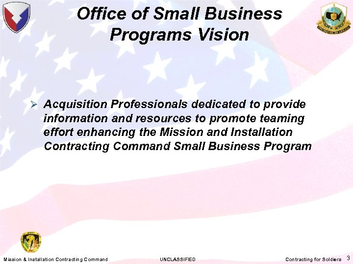 Office of Small Business Programs Vision Ø Acquisition Professionals dedicated to provide information and