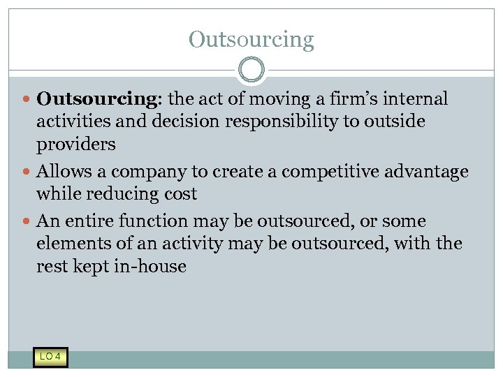 Outsourcing Outsourcing: the act of moving a firm's internal activities and decision responsibility to