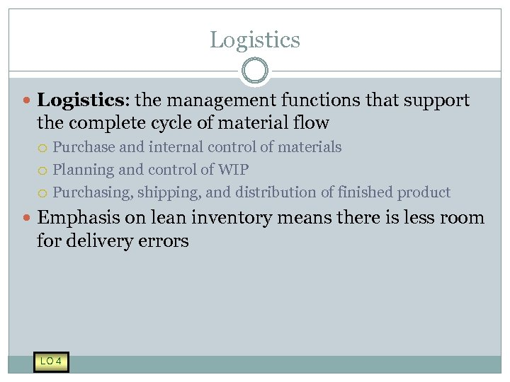 Logistics Logistics: the management functions that support the complete cycle of material flow Purchase