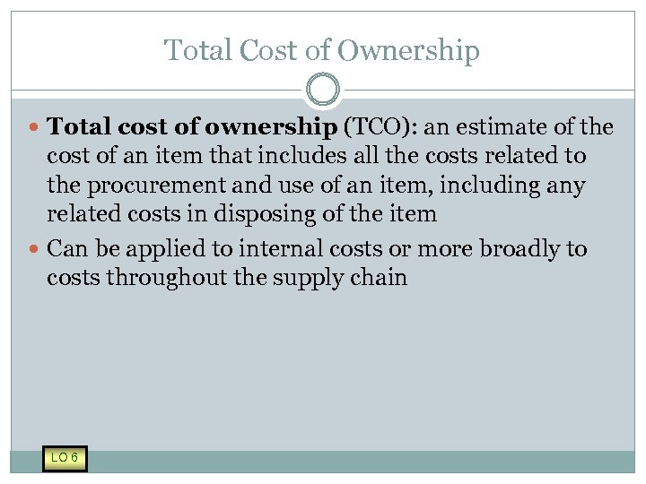 Total Cost of Ownership Total cost of ownership (TCO): an estimate of the cost