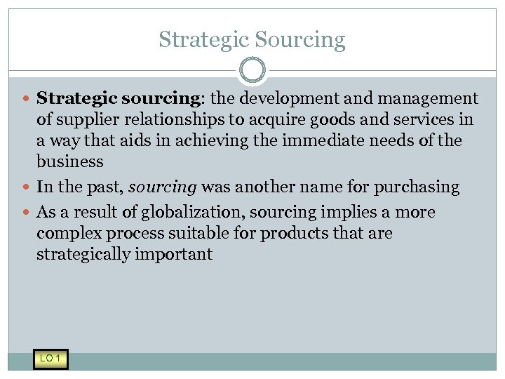 Strategic Sourcing Strategic sourcing: the development and management of supplier relationships to acquire goods