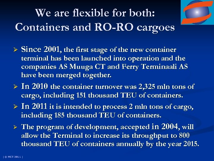 We are flexible for both: Containers and RO-RO cargoes Ø Since 2001, the first