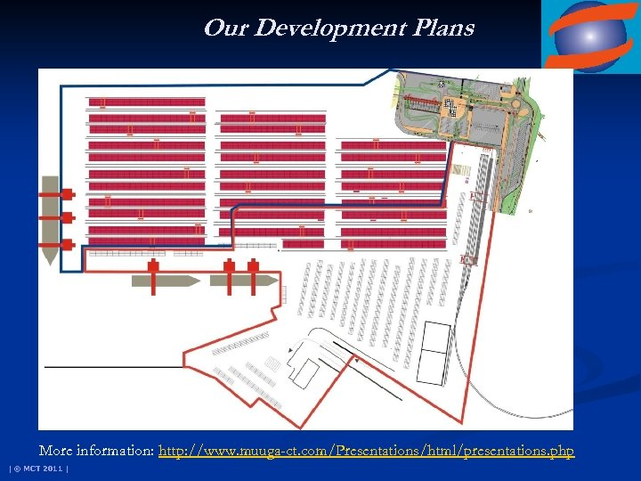 Our Development Plans More information: http: //www. muuga-ct. com/Presentations/html/presentations. php | © MCT 2011