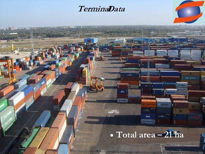 Terminal Data • | © MCT 2011 | Total area – 21 ha