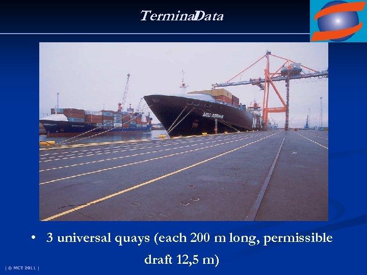 Terminal Data • 3 universal quays (each 200 m long, permissible | © MCT