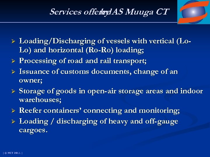Services offered AS Muuga CT by Ø Ø Ø Loading/Discharging of vessels with vertical