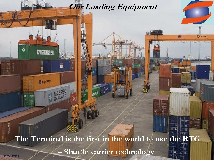 Our Loading Equipment The Terminal is the first in the world to use the