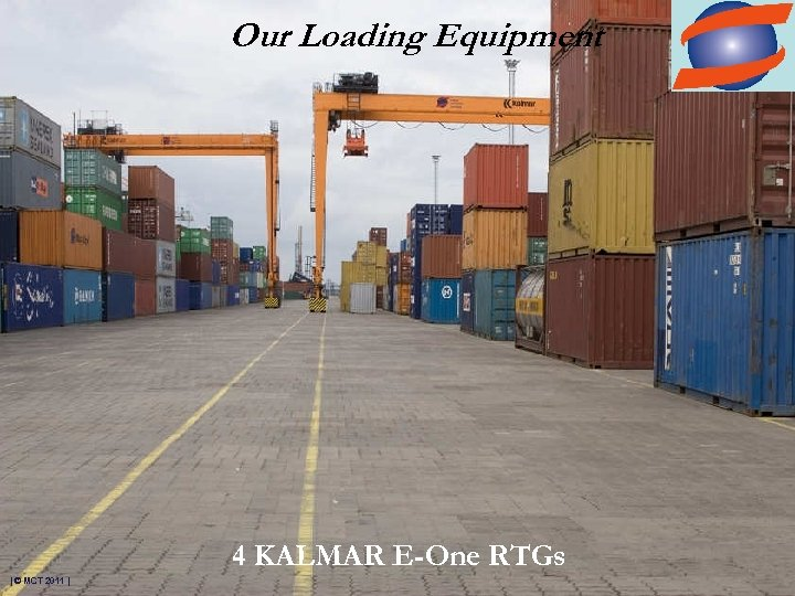 Our Loading Equipment 4 KALMAR E-One RTGs | © MCT 2011 |
