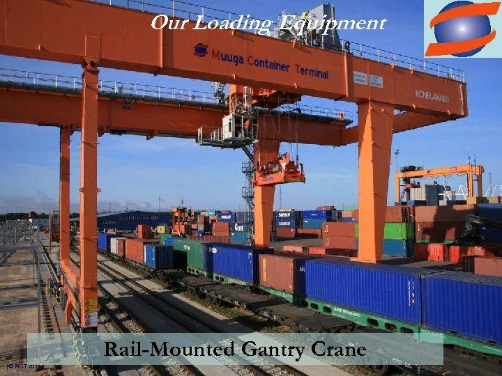 Our Loading Equipment Rail-Mounted Gantry Crane | © MCT 2011 |