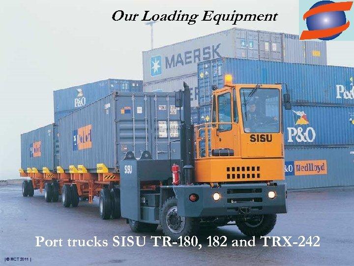 Our Loading Equipment Port trucks SISU TR-180, 182 and TRX-242 | © MCT 2011